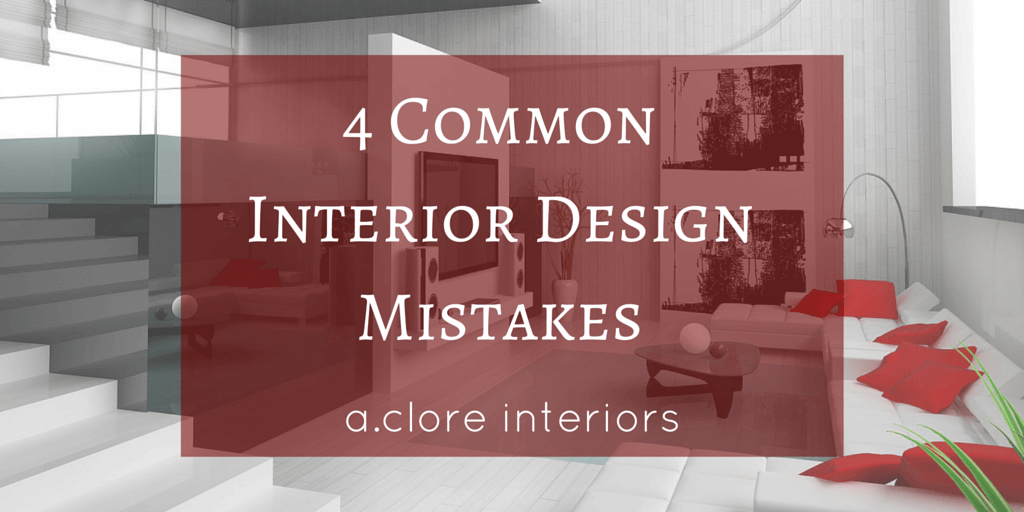 Design Mistakes And How To Fix Them A Clore Interiors