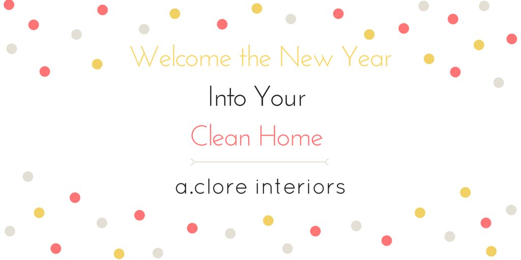 Welcome the New Year Into Your Clean Home - A.Clore Interiors