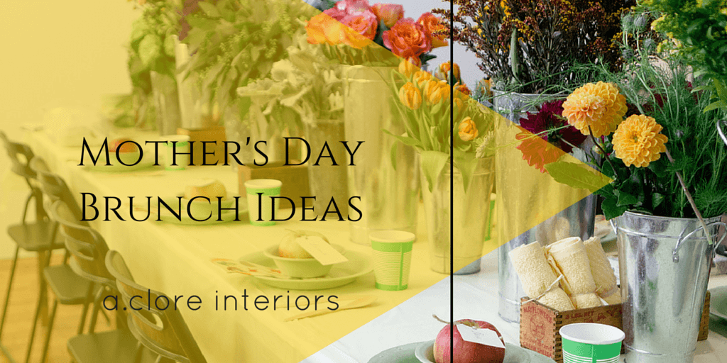 Mother 39 s day brunch ideas a clore interiors for Table 52 mother s day brunch