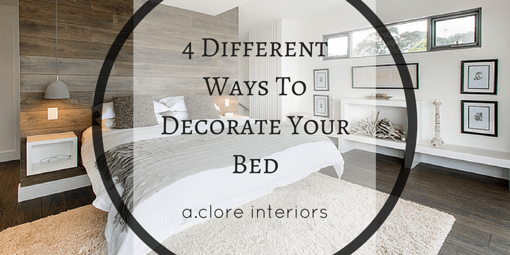 4 different ways to decorate your bed - a.clore interiors