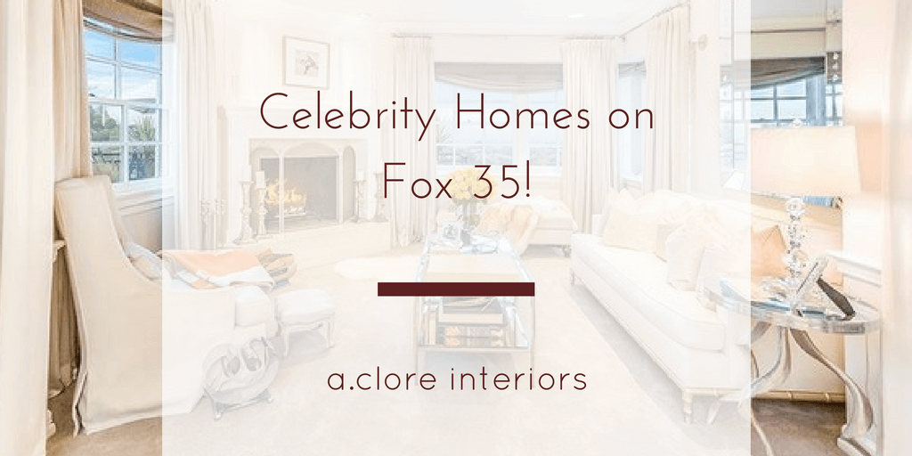Celebrity Homes on Fox 35 News! - A.Clore Interiors