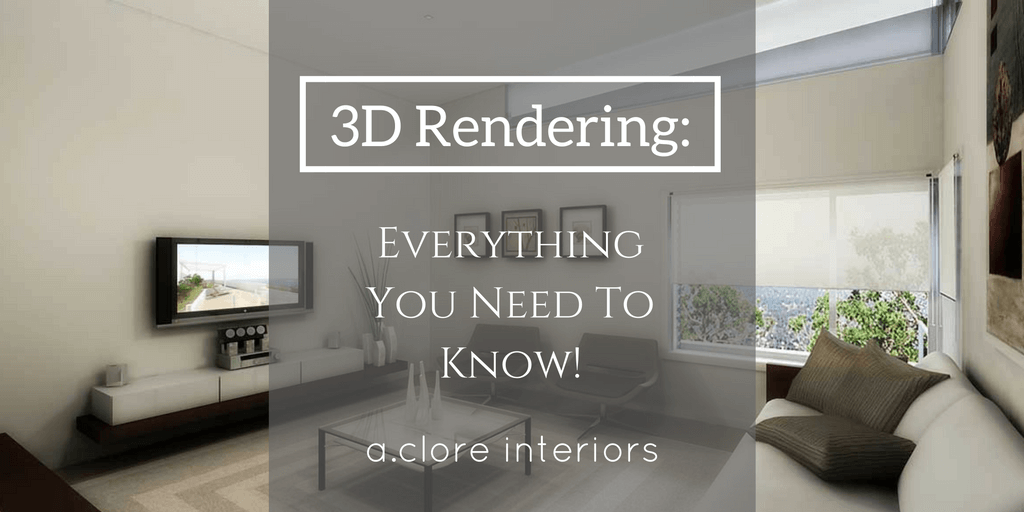 Everything You Need To Know About Interior Design 3d rendering: everything you need to know! - a.clore interiors