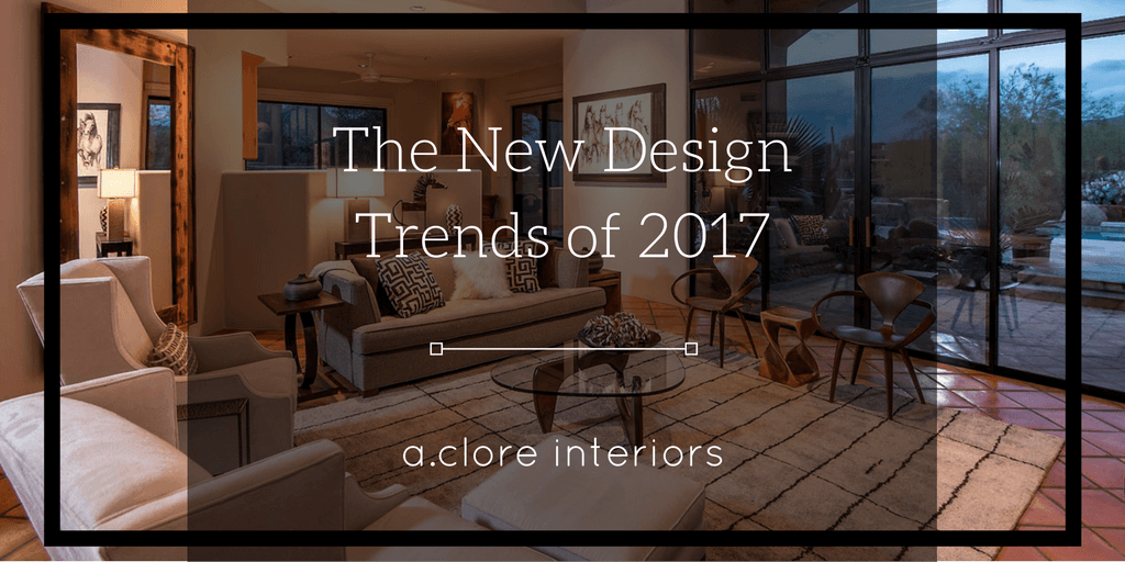 The New Design Trends Of 2017 A Clore Interiors