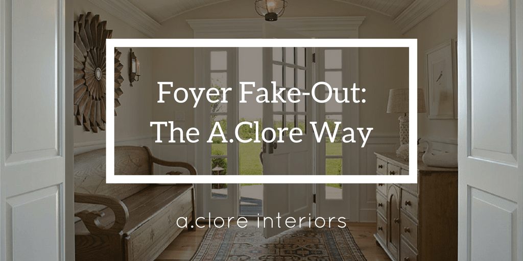Foyer Fake Out: The A.Clore Way
