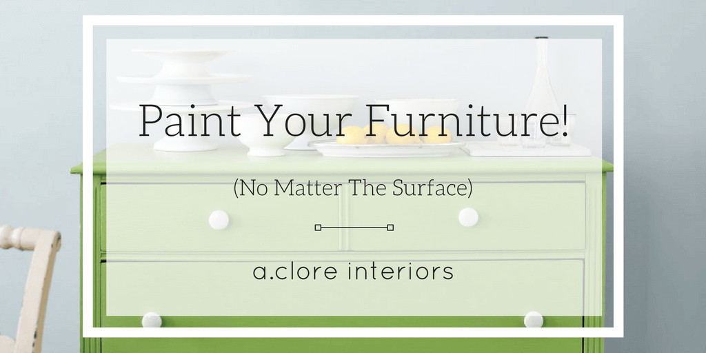 Paint Your Furniture! (No Matter The Surface)