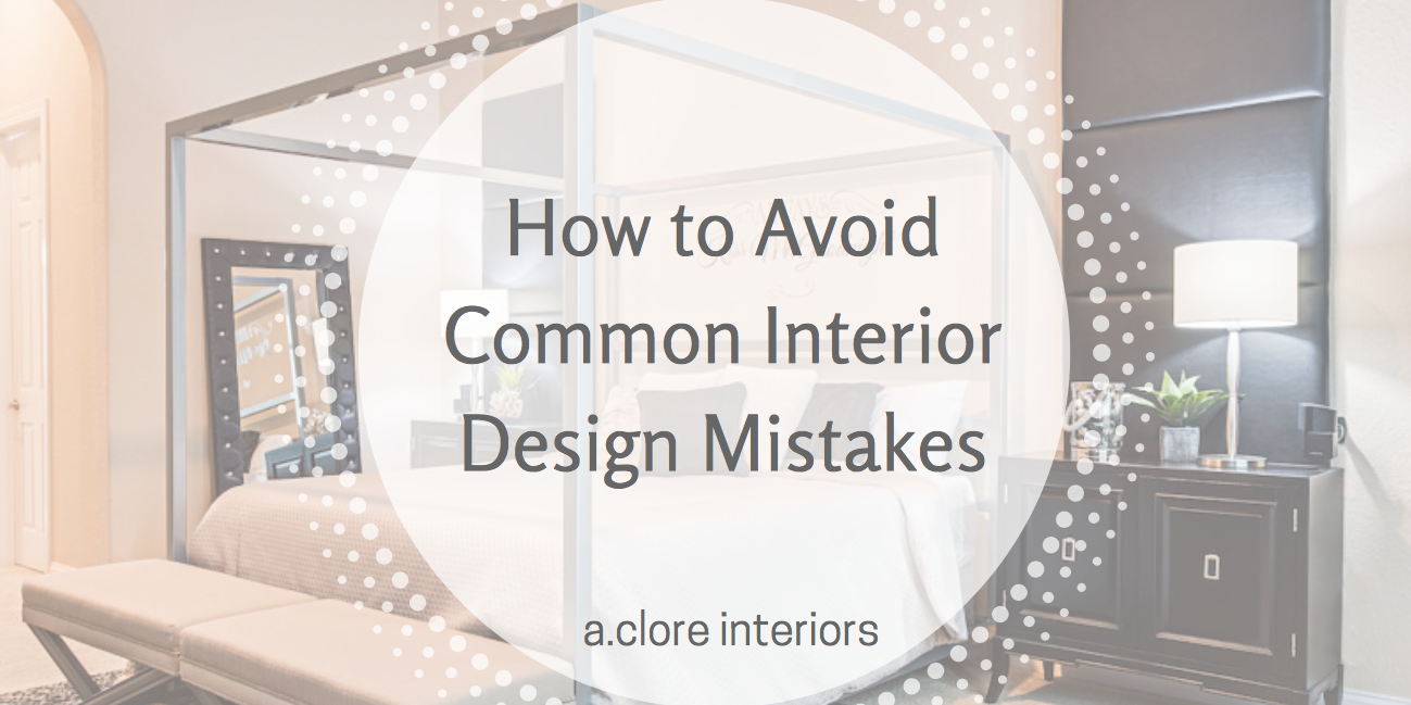 How to avoid common interior design mistakes a clore interiors